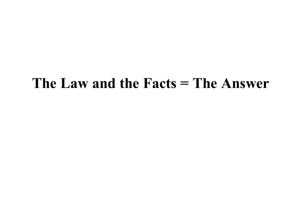 The Law and the Facts = The Answer