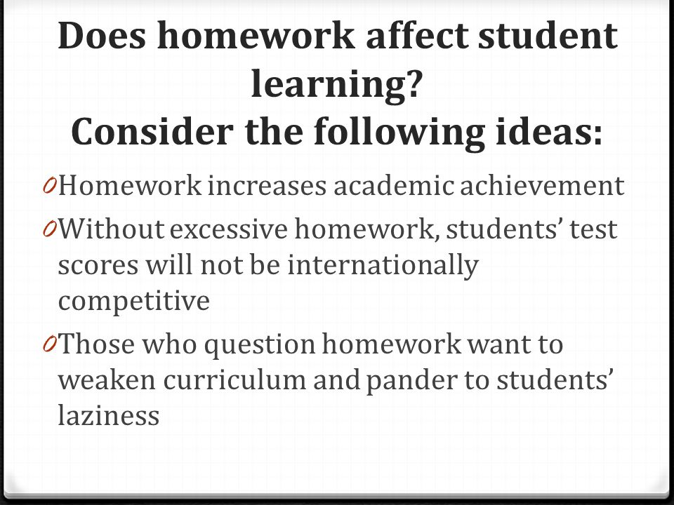 Does homework affect student learning Consider the following ideas: