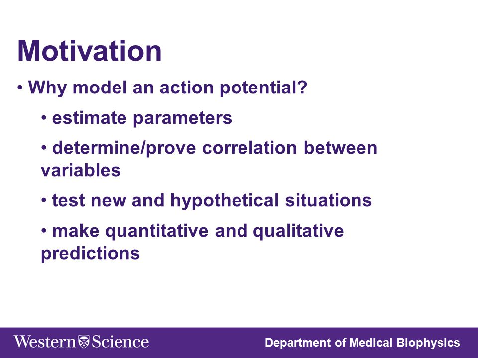 Motivation Why model an action potential estimate parameters