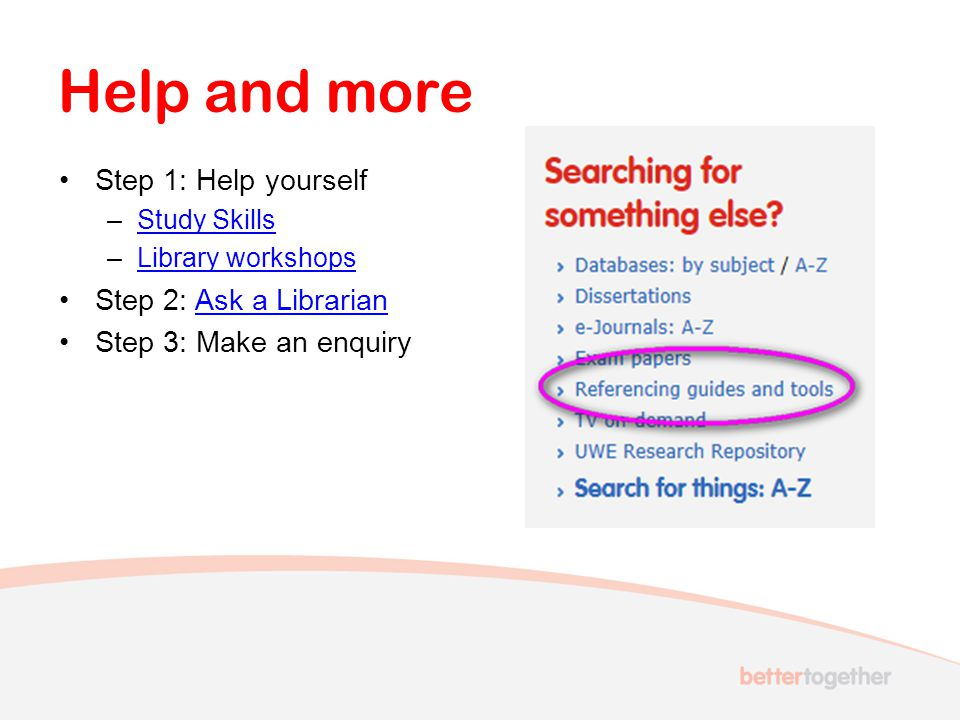 Help and more Step 1: Help yourself Step 2: Ask a Librarian