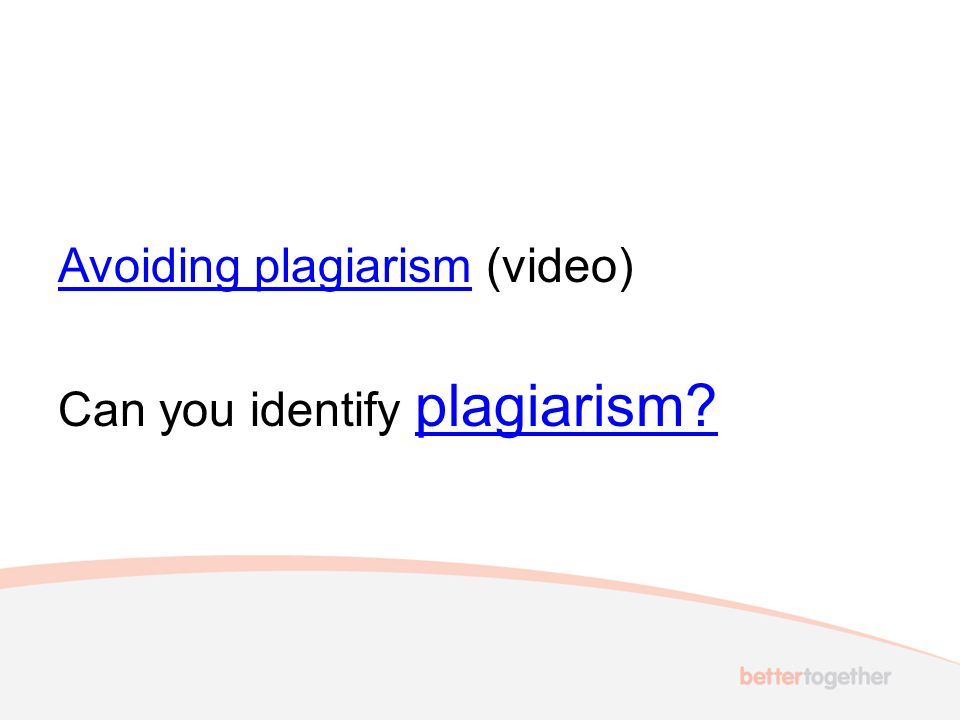 Avoiding plagiarism (video) Can you identify plagiarism