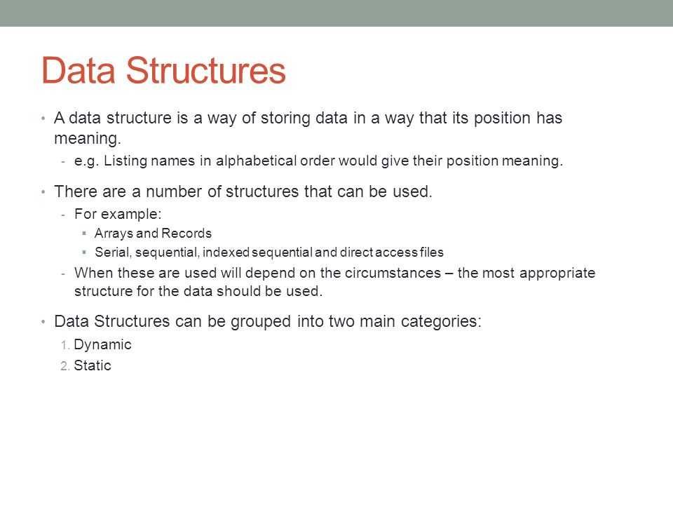 Data Structures A data structure is a way of storing data in a way that its position has meaning.