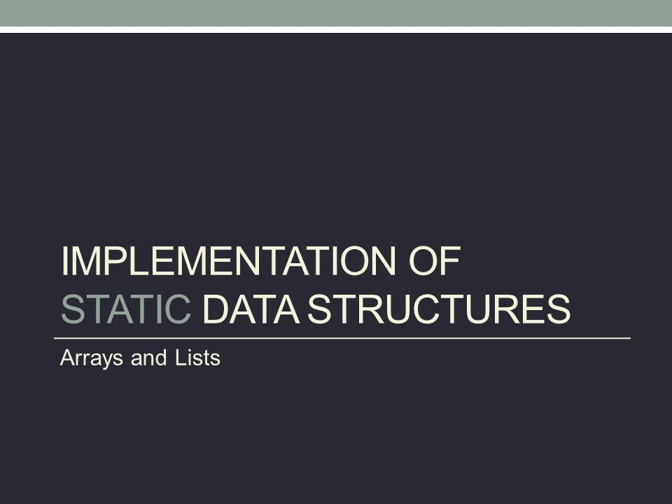 Implementation of Static Data Structures