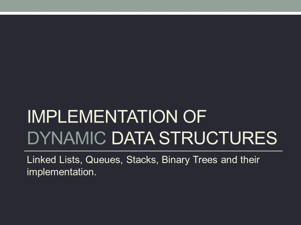 Implementation of Dynamic Data Structures