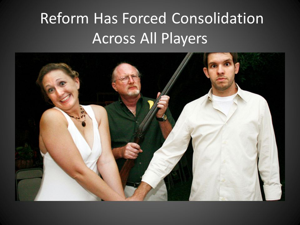 Reform Has Forced Consolidation Across All Players