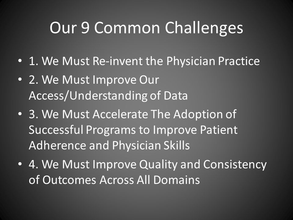 Our 9 Common Challenges 1. We Must Re-invent the Physician Practice