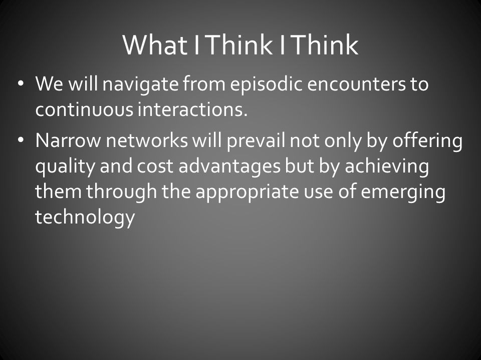 What I Think I Think We will navigate from episodic encounters to continuous interactions.