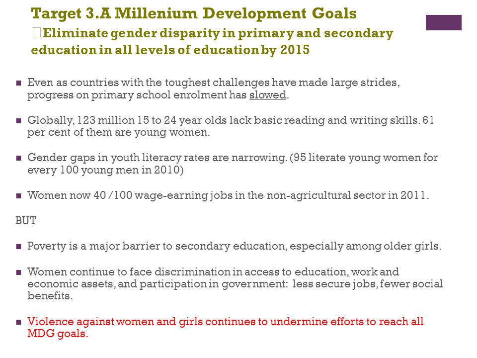 Target 3.A Millenium Development Goals Eliminate gender disparity in primary and secondary education in all levels of education by 2015
