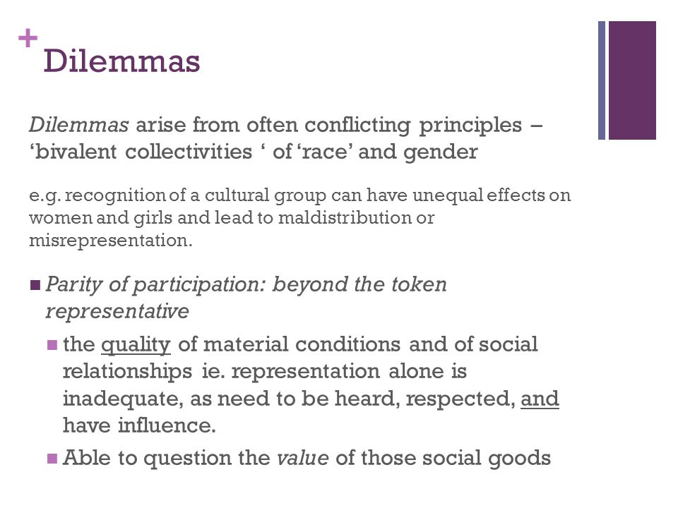 Dilemmas Dilemmas arise from often conflicting principles – 'bivalent collectivities ' of 'race' and gender.