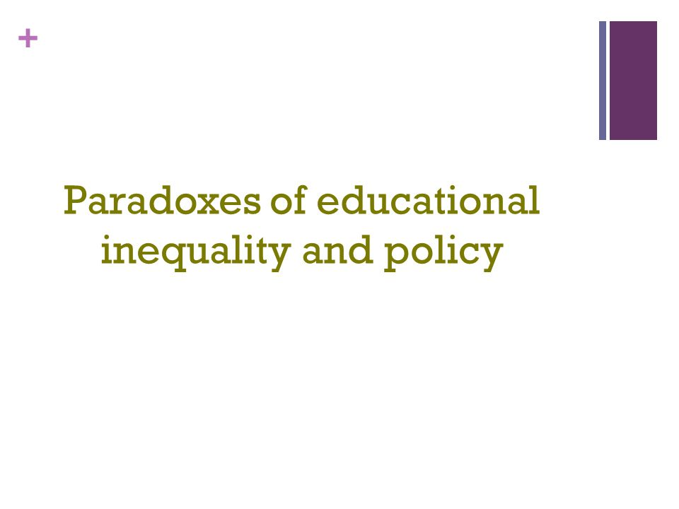 Paradoxes of educational inequality and policy