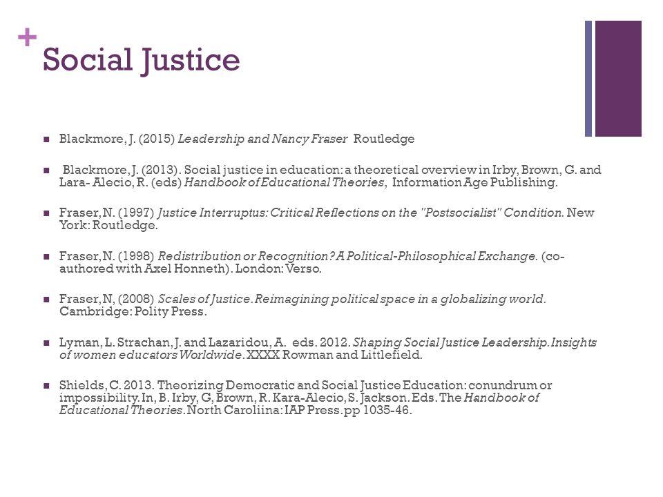 Social Justice Blackmore, J. (2015) Leadership and Nancy Fraser Routledge.