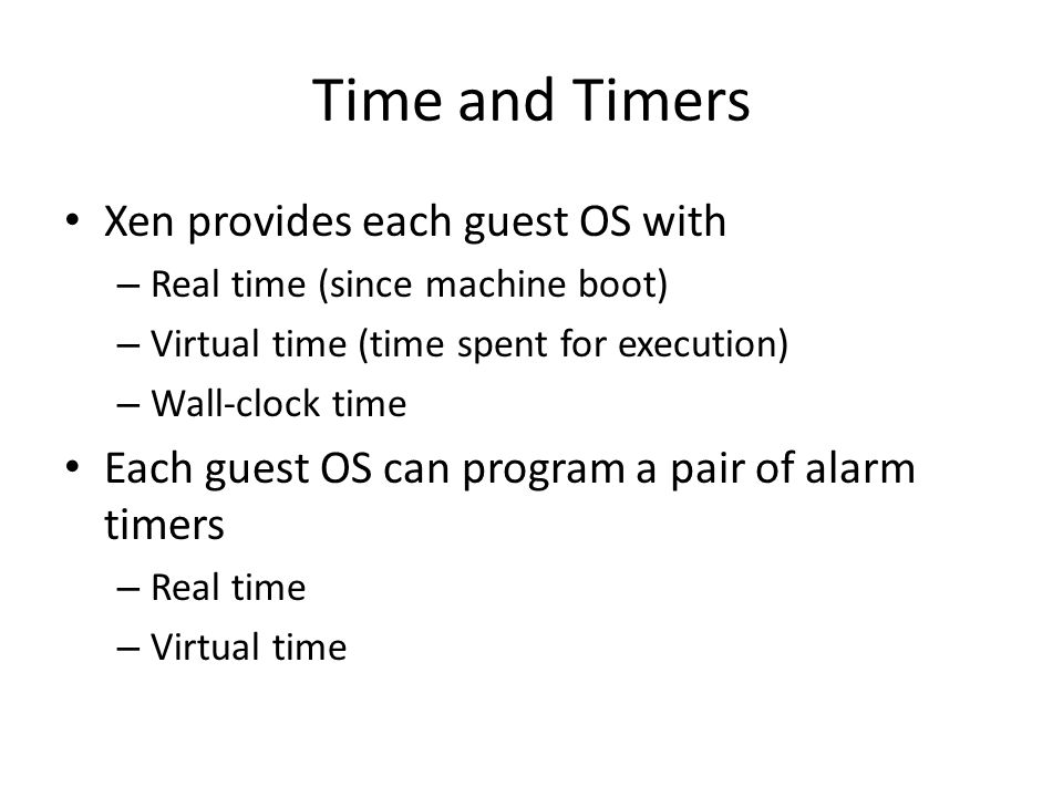 Time and Timers Xen provides each guest OS with