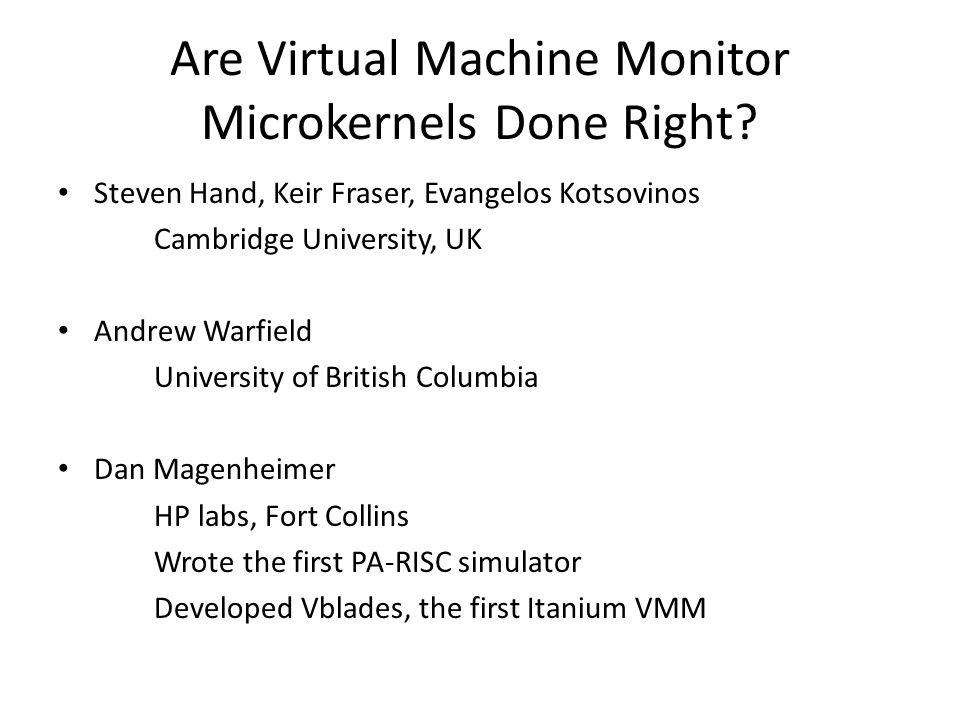 Are Virtual Machine Monitor Microkernels Done Right