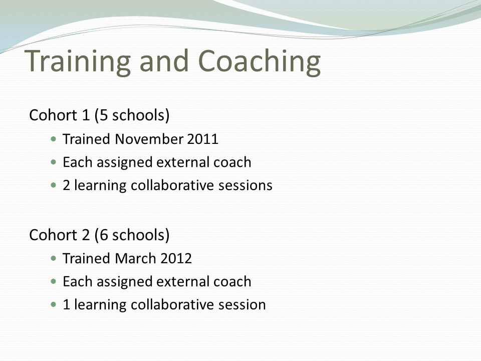 Training and Coaching Cohort 1 (5 schools) Cohort 2 (6 schools)