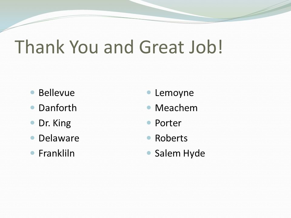 Thank You and Great Job! Bellevue Danforth Dr. King Delaware Frankliln