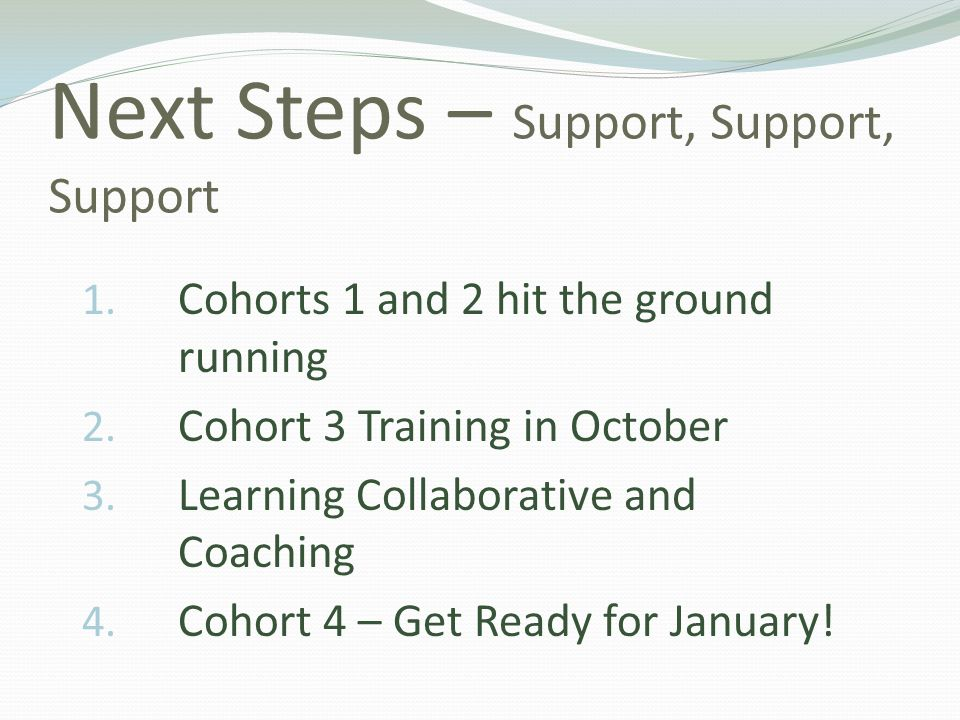 Next Steps – Support, Support, Support