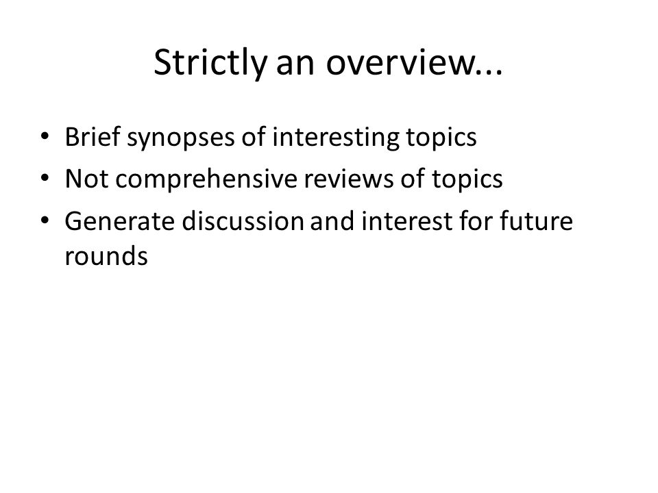 Strictly an overview... Brief synopses of interesting topics