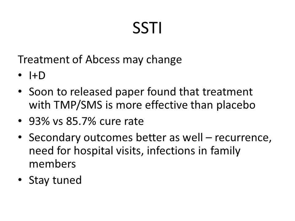 SSTI Treatment of Abcess may change I+D