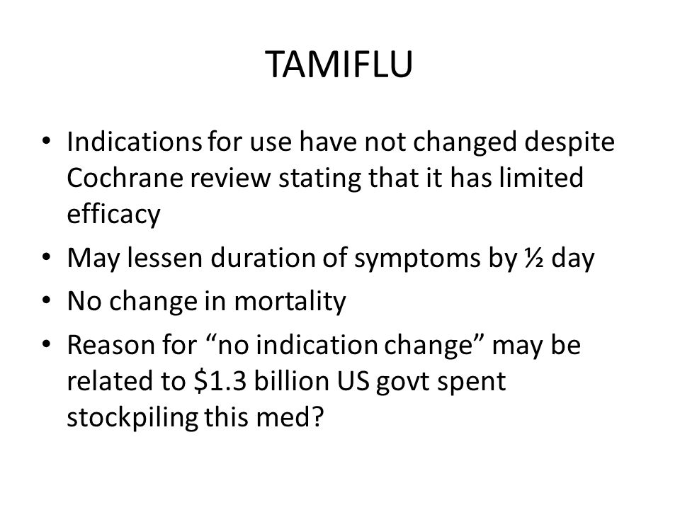 TAMIFLU Indications for use have not changed despite Cochrane review stating that it has limited efficacy.