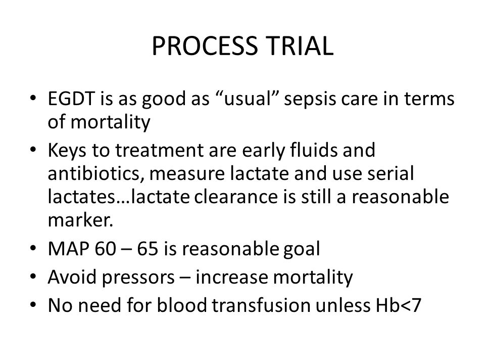 PROCESS TRIAL EGDT is as good as usual sepsis care in terms of mortality.