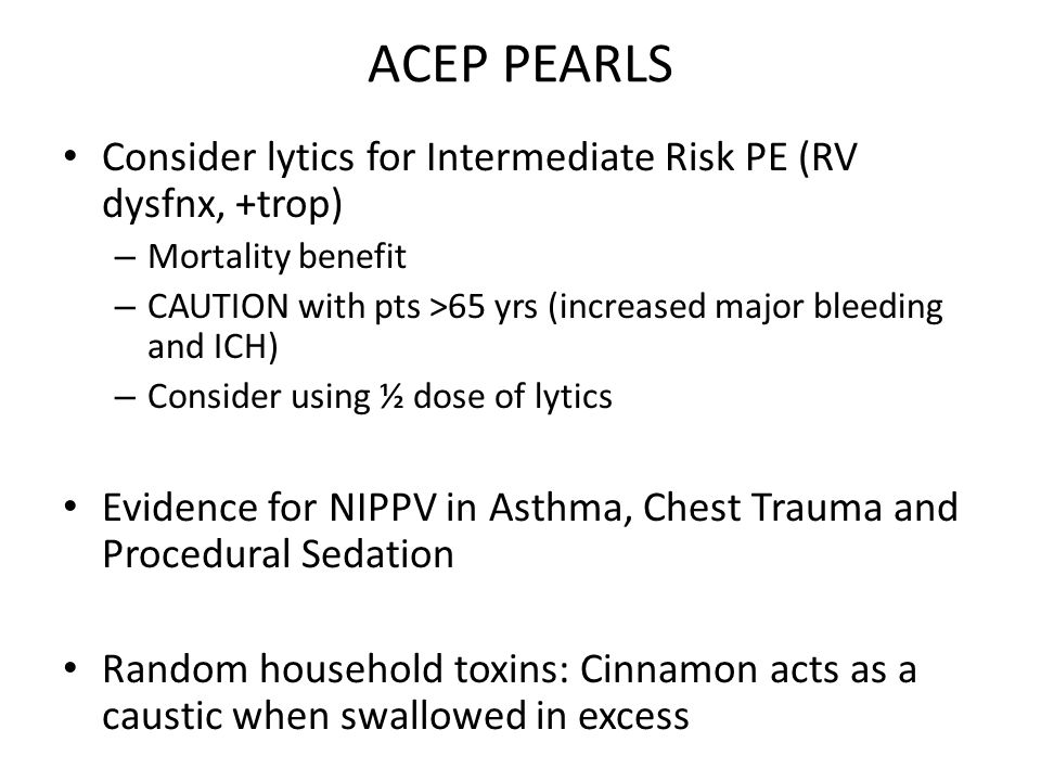 ACEP PEARLS Consider lytics for Intermediate Risk PE (RV dysfnx, +trop) Mortality benefit.