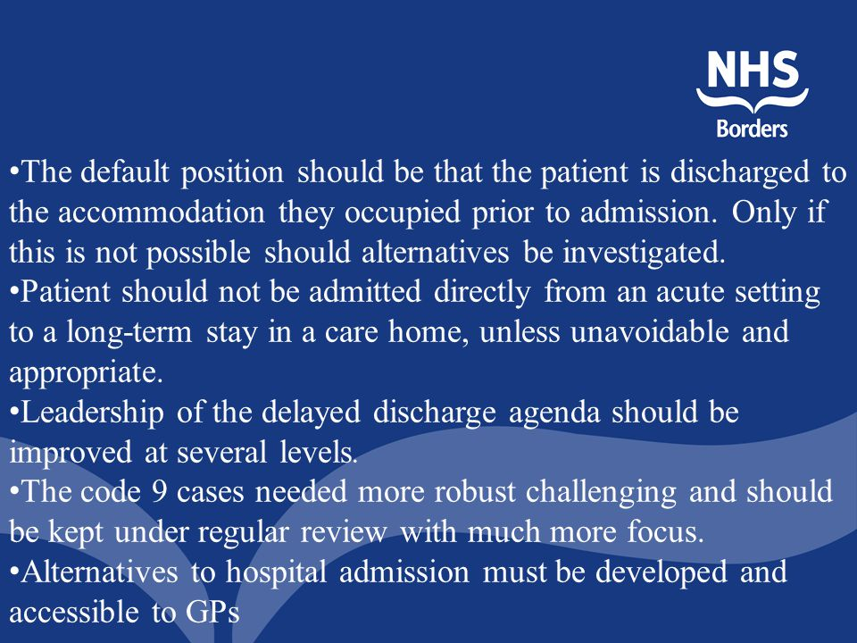 The default position should be that the patient is discharged to the accommodation they occupied prior to admission. Only if this is not possible should alternatives be investigated.