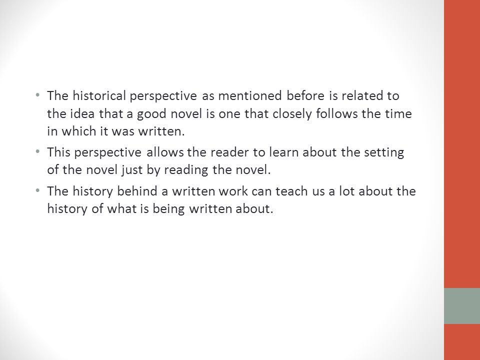 The historical perspective as mentioned before is related to the idea that a good novel is one that closely follows the time in which it was written.