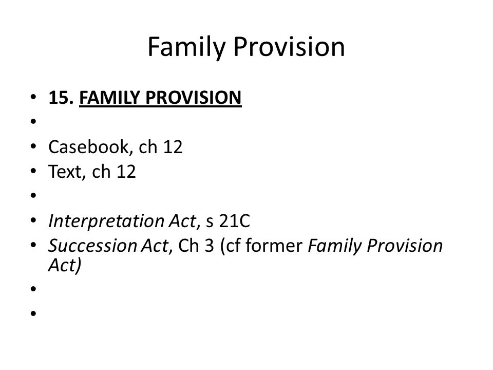 Family Provision 15. Family provision Casebook, ch 12 Text, ch 12