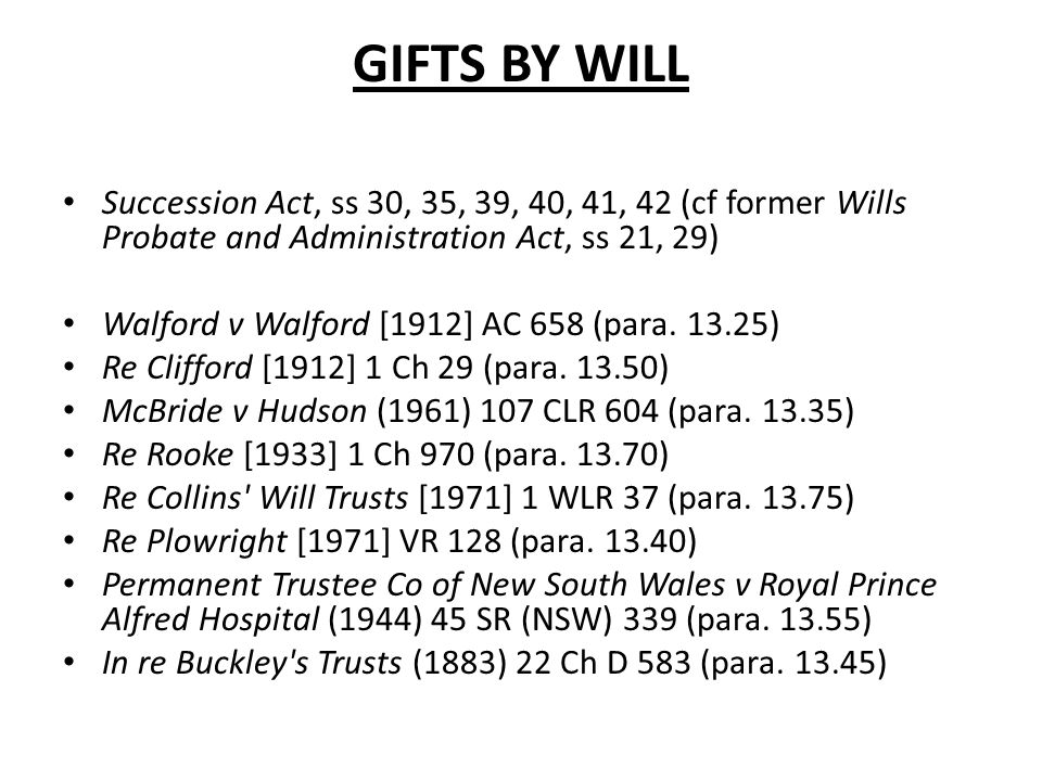 Gifts by wilL Succession Act, ss 30, 35, 39, 40, 41, 42 (cf former Wills Probate and Administration Act, ss 21, 29)