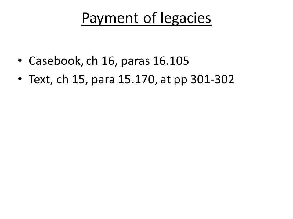 Payment of legacies Casebook, ch 16, paras 16.105
