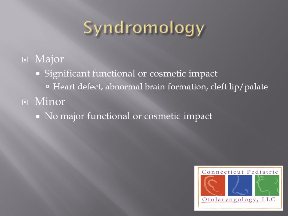 Syndromology Major Minor Significant functional or cosmetic impact