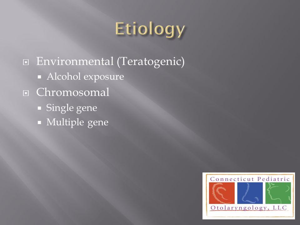 Etiology Environmental (Teratogenic) Chromosomal Alcohol exposure