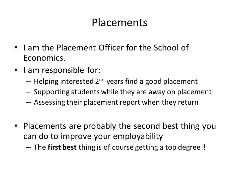 Placements I am the Placement Officer for the School of Economics.