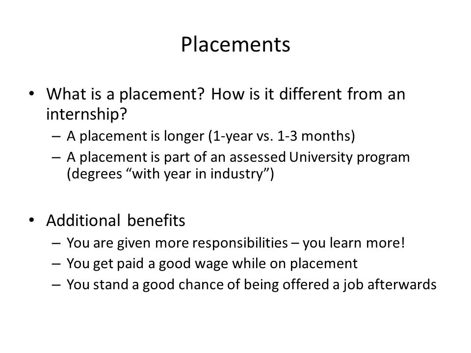 Placements What is a placement How is it different from an internship A placement is longer (1-year vs. 1-3 months)