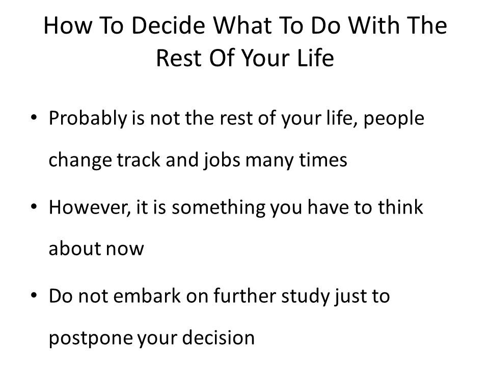 How To Decide What To Do With The Rest Of Your Life