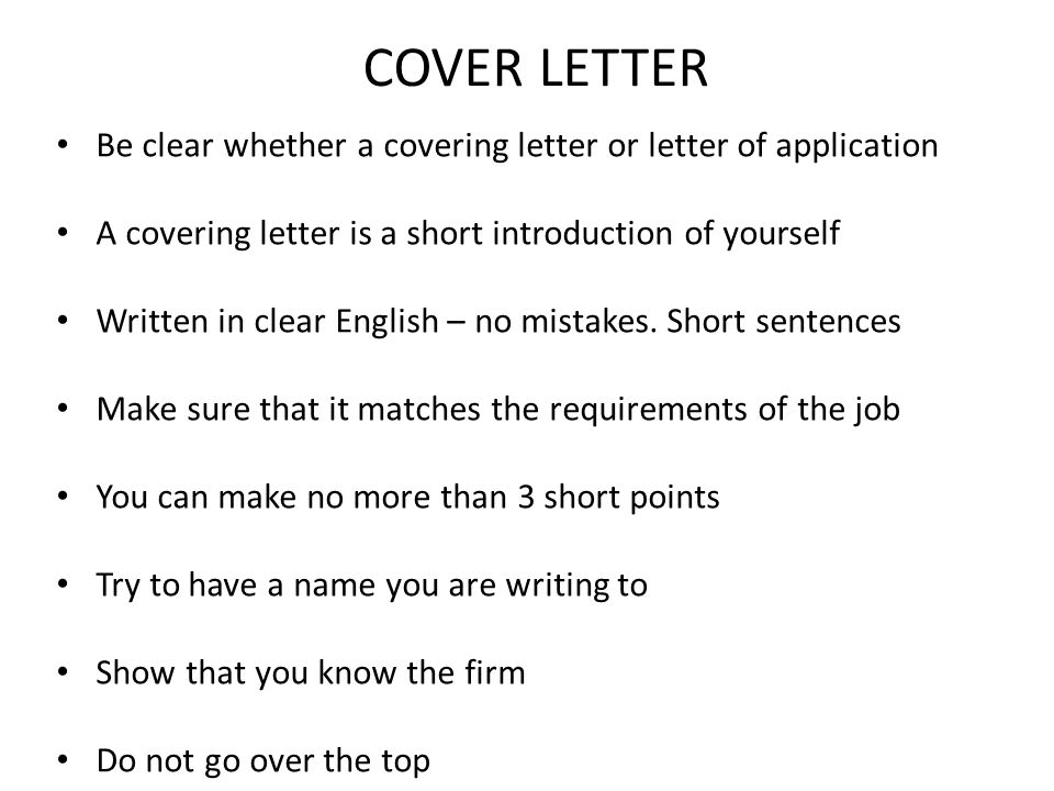 COVER LETTER Be clear whether a covering letter or letter of application. A covering letter is a short introduction of yourself.