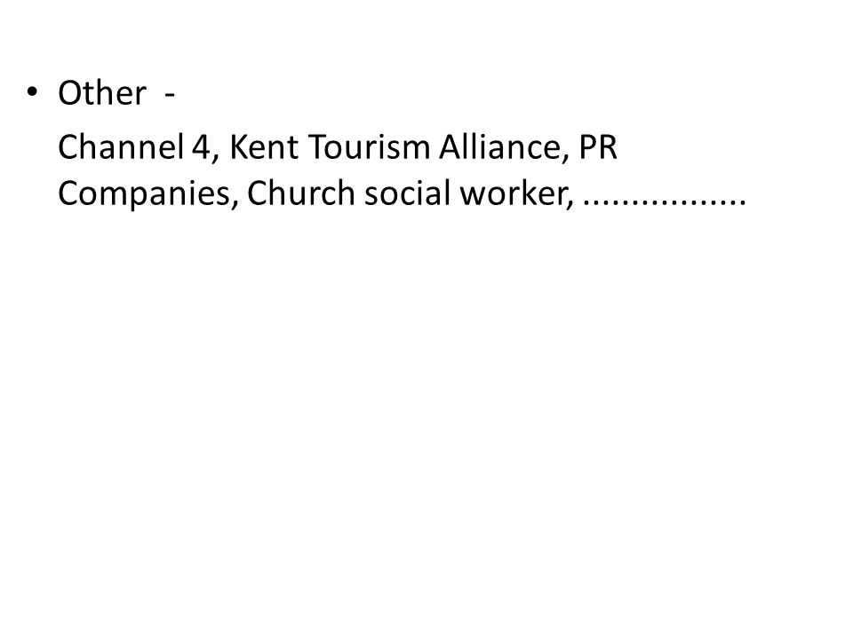 Other - Channel 4, Kent Tourism Alliance, PR Companies, Church social worker, .................