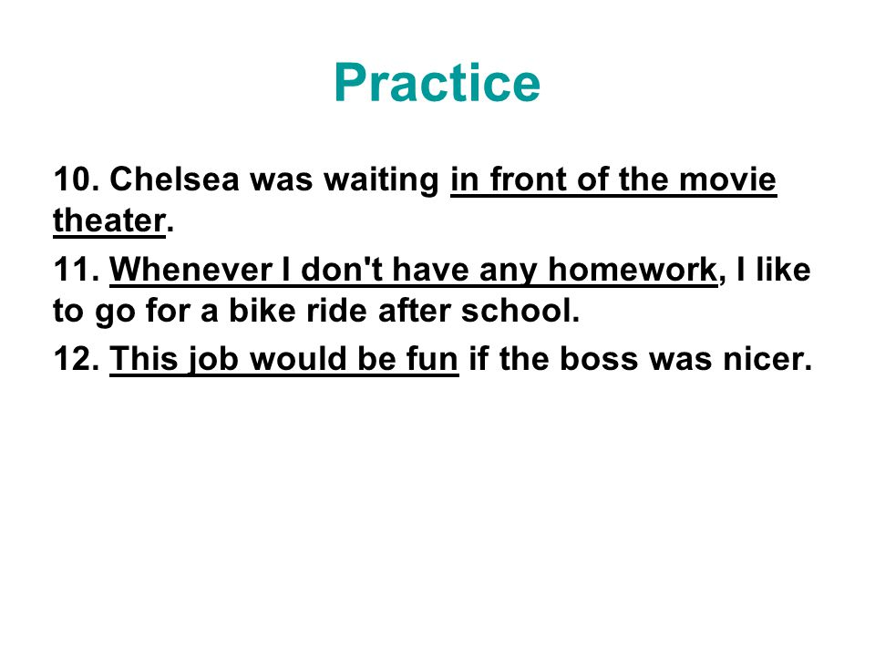 Practice 10. Chelsea was waiting in front of the movie theater.