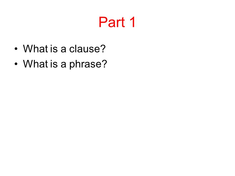 Part 1 What is a clause What is a phrase
