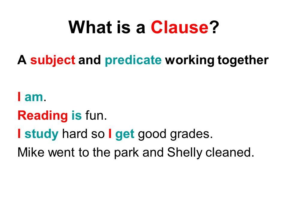 What is a Clause A subject and predicate working together I am.