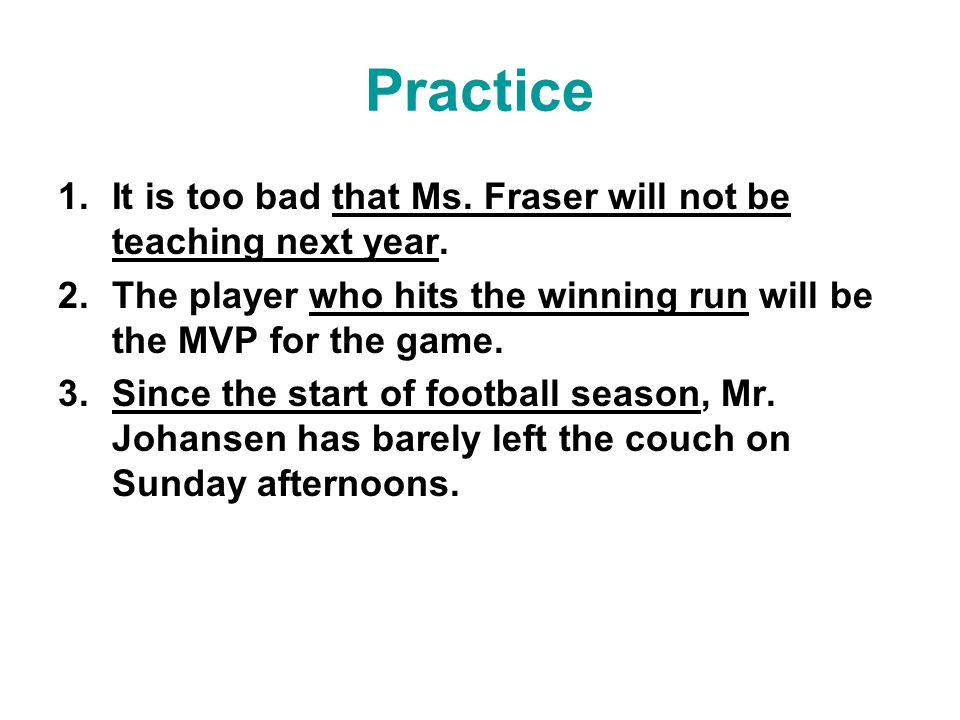 Practice It is too bad that Ms. Fraser will not be teaching next year.
