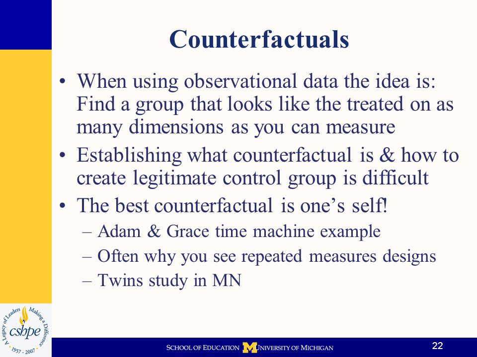 Counterfactuals When using observational data the idea is: Find a group that looks like the treated on as many dimensions as you can measure.