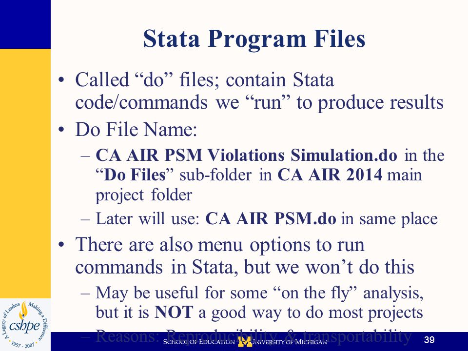 Stata Program Files Called do files; contain Stata code/commands we run to produce results. Do File Name: