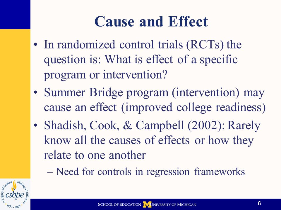 Cause and Effect In randomized control trials (RCTs) the question is: What is effect of a specific program or intervention