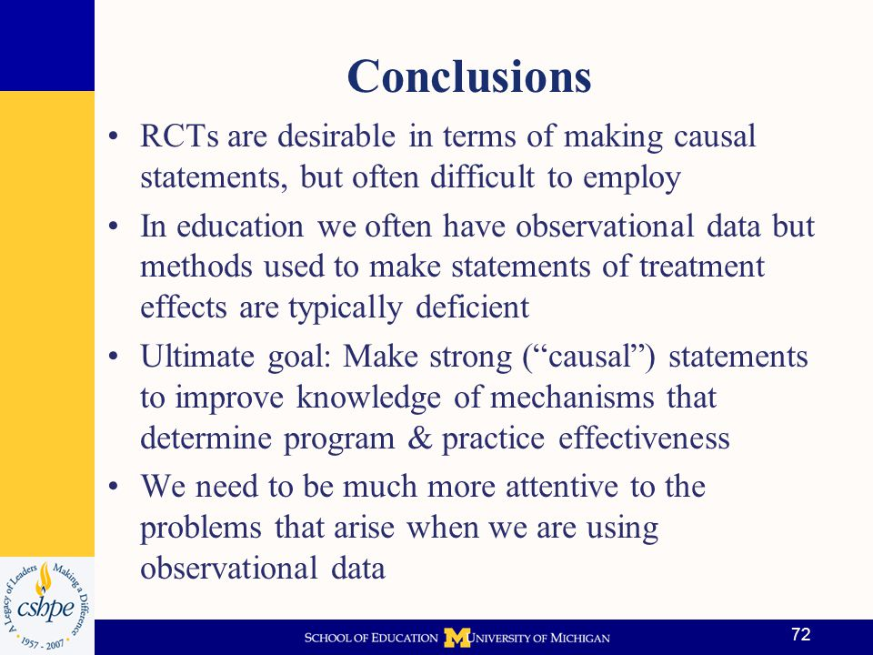 Conclusions RCTs are desirable in terms of making causal statements, but often difficult to employ.