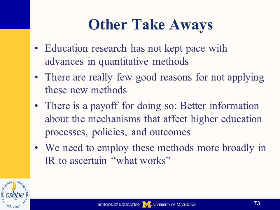 Other Take Aways Education research has not kept pace with advances in quantitative methods.