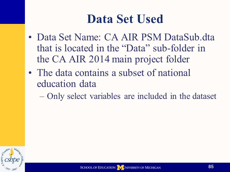 Data Set Used Data Set Name: CA AIR PSM DataSub.dta that is located in the Data sub-folder in the CA AIR 2014 main project folder.