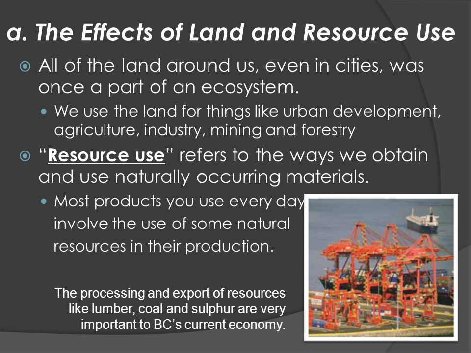 a. The Effects of Land and Resource Use