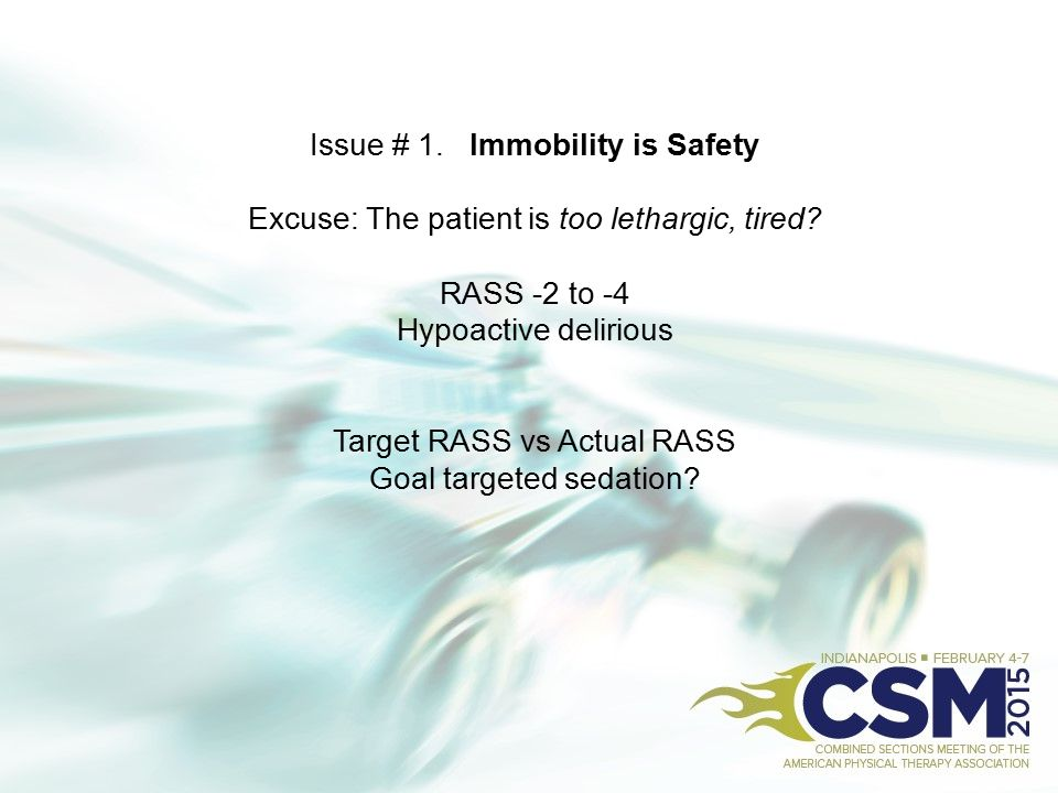 Issue # 1. Immobility is Safety Excuse: The patient is too lethargic, tired.