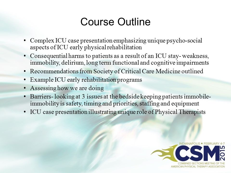 Course Outline Complex ICU case presentation emphasizing unique psycho-social aspects of ICU early physical rehabilitation.